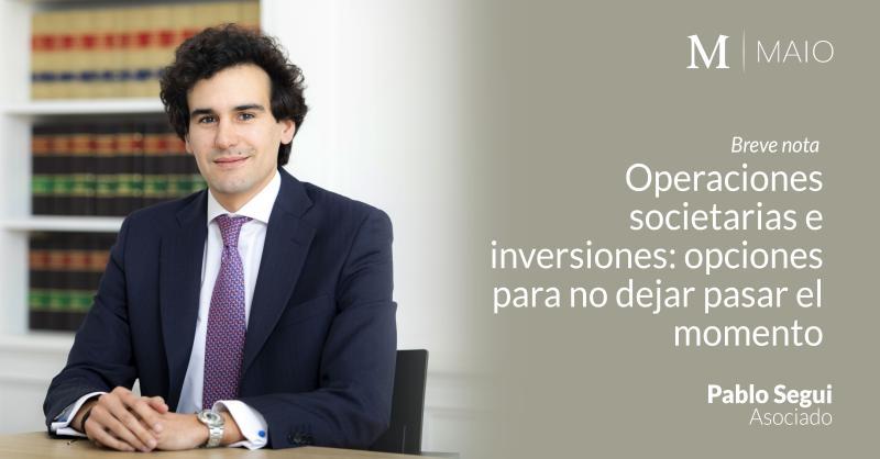 Operaciones societarias e inversiones: opciones para no dejar pasar el momento